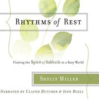 Rhythms of Rest: Finding the Spirit of Sabbath in a Busy World - Shelly Miller
