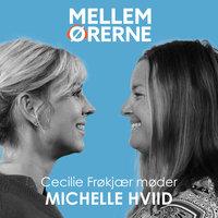 Mellem ørerne 41 - Cecilie Frøkjær møder Michelle Hviid - Cecilie Frøkjær