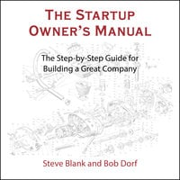 The Startup Owner's Manual: The Step-By-Step Guide for Building a Great Company - Bob Dorf, Steve Blank