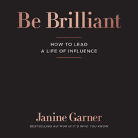 Be Brilliant: How to Lead a Life of Influence - Janine Garner