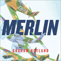 Merlin: The Power Behind the Spitfire, Mosquito and Lancaster: The Story of the Engine That Won the Battle of Britain and WWII - Graham Hoyland