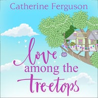 Love Among the Treetops - Catherine Ferguson