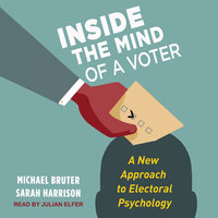 Inside the Mind of a Voter: A New Approach to Electoral Psychology - Sarah Harrison, Michael Bruter