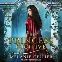 The Princess Fugitive: A Reimagining of Little Red Riding Hood - Melanie Cellier