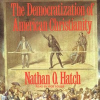 The Democratization of American Christianity - Nathan O. Hatch