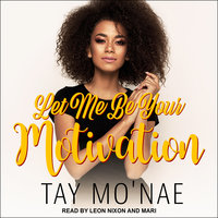 Let Me Be Your Motivation - Tay Mo'nae