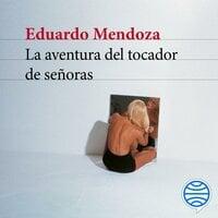 La aventura del tocador de señoras - Eduardo Mendoza