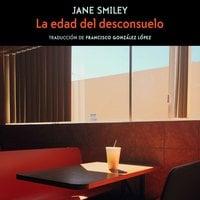 La edad del desconsuelo - Jane Smiley