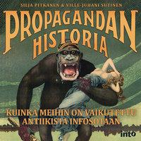 Propagandan historia - Kuinka meihin on vaikutettu antiikista infosotaan - Ville-Juhani Sutinen, Silja Pitkänen