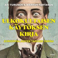 Ulkokultaisen käytöksen kirja - Eurooppalaisten tapojen tarina - Ari Turunen, Markus Partanen