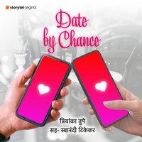Date by chance - Priyanka Tupe