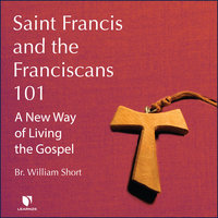 Saint Francis and the Franciscans 101: A New Way of Living the Gospel - William J. Short