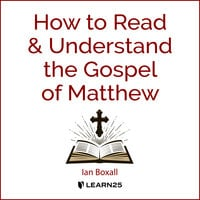 How to Read and Understand the Gospel of Matthew - Ian Boxall