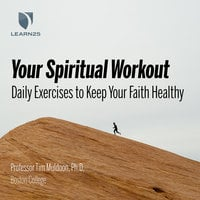 Your Spiritual Workout: Daily Exercises to Keep Your Faith Healthy - Tim Muldoon