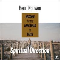 Spiritual Direction: Wisdom for the Long Walk of Faith - Henri J. M. Nouwen