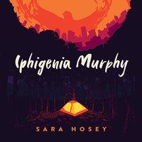 Iphigenia Murphy - Sara Hosey