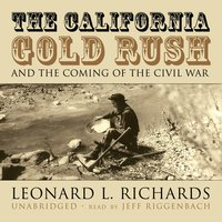 The California Gold Rush and the Coming of the Civil War - Leonard L. Richards