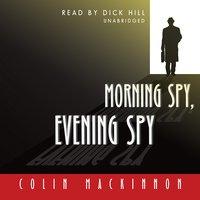 Morning Spy, Evening Spy - Colin MacKinnon