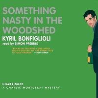 Something Nasty in the Woodshed - Kyril Bonfiglioli