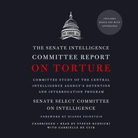 The Senate Intelligence Committee Report on Torture - Senate Select Committee on Intelligence