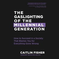 The Gaslighting of the Millennial Generation - Caitlin Fisher