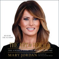 The Art of Her Deal: The Untold Story of Melania Trump - Mary Jordan