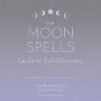 The Moon Spells Guide to Self-Discovery: Guided Rituals, Reflections, and Meditations - Diane Ahlquist
