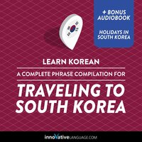 Learn Korean: A Complete Phrase Compilation for Traveling to South Korea - Innovative Language Learning