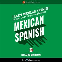 Learn Spanish: Ultimate Guide to Speaking Business Mexican Spanish for Beginners (Deluxe Edition) - Innovative Language Learning