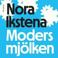 Modersmjölken - Nora Ikstena