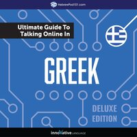 Learn Greek: The Ultimate Guide to Talking Online in Greek (Deluxe Edition) - Innovative Language Learning