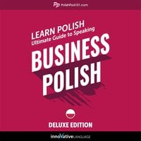 Learn Polish: Ultimate Guide to Speaking Business Polish for Beginners (Deluxe Edition) - Innovative Language Learning