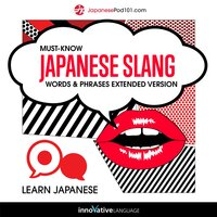 Learn Japanese: Must-Know Japanese Slang Words & Phrases (Extended Version) - Innovative Language Learning
