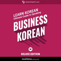 Learn Korean: Ultimate Guide to Speaking Business Korean for Beginners (Deluxe Edition) - Innovative Language Learning