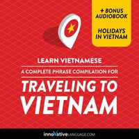 Learn Vietnamese: A Complete Phrase Compilation for Traveling to Vietnam - Innovative Language Learning