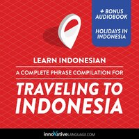 Learn Indonesian: A Complete Phrase Compilation for Traveling to Indonesia - Innovative Language Learning