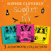 Scarlet and Ivy: Audio Collection Books 4–6 – The Lights Under the Lake, The Curse in the Candlelight, The Last Secret - Sophie Cleverly