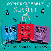 Scarlet and Ivy: Audio Collection Books 1–3 – The Lost Twin, The Whispers in the Walls, The Dance in the Dark - Sophie Cleverly