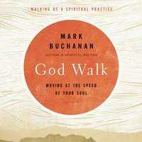 God Walk: Moving at the Speed of Your Soul - Mark Buchanan