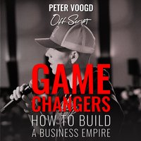 Game Changers: How to Build a Business Empire - Peter Voogd