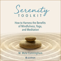 Serenity Toolkit: How to Harness the Benefits of Mindfulness, Yoga, and Meditation - Mala Cunningham