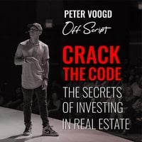 Crack the Code: The Secrets of Investing in Real Estate - Peter Voogd