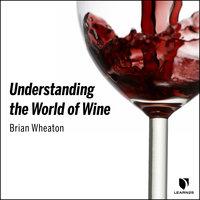 Understanding the World of Wine - Brian Wheaton