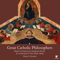 Great Catholic Philosophers: Meet Christianity's Greatest Minds and Understand Their Best Ideas - Harry J. Gensler