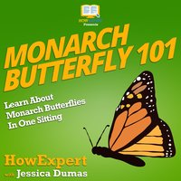Monarch Butterfly 101 - HowExpert, Jessica Dumas