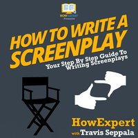 How To Write A Screenplay - HowExpert, Travis Seppala