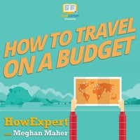 How To Travel on a Budget - HowExpert, Meghan Maher
