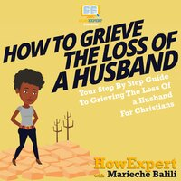How To Grieve The Loss Of A Husband - HowExpert, Marieche Balili