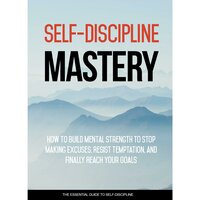Self Discipline Mastery - Crush Procrastination and Achieve Success In Your Life - Empowered Living