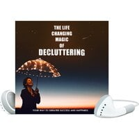 The Life Changing Master Course on Decluttering - Free Yourself from the Years of Emotional and Psychological Clutter that Holds You Back - Empowered Living